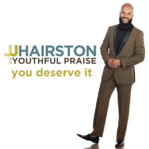 JJ Hairston and Youthful Praise album cover for You Deserve It